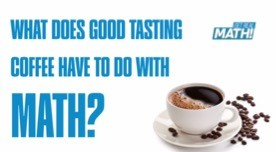 What does good tasting coffee have to do with math?